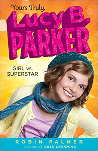 Yours Truly Lucy B. Parker: Girl Vs. Superstar