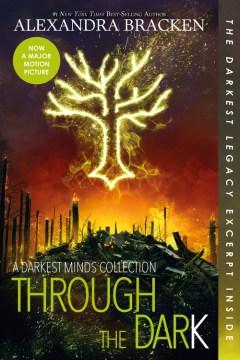 Through The Dark (Bonus Content) (The Darkest Minds #1.5 2.5 3.6)