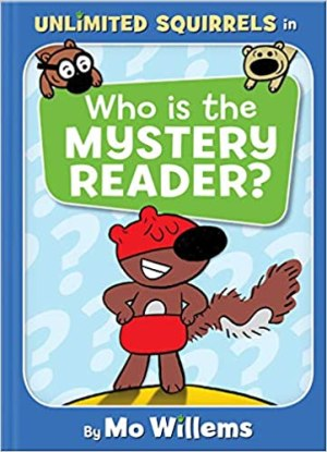 Who Is The Mystery Reader? (An Unlimited Squirrels Book)