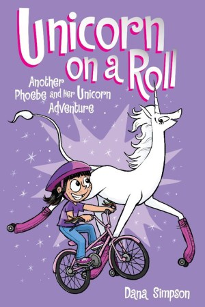 Unicorn On A Roll (Phoebe and Her Unicorn #2)