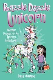 Razzle Dazzle Unicorn (Phoebe and Her Unicorn #4)