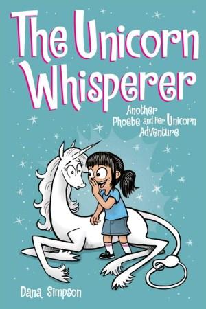 The Unicorn Whisperer (Phoebe and Her Unicorn #10)