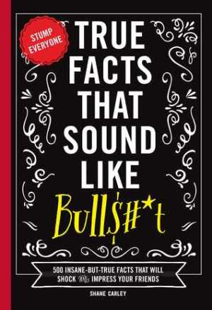 True Facts That Sound Like Bull$#*T